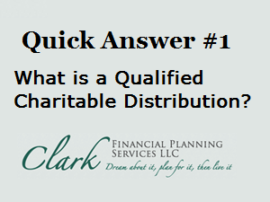 Quick Answer #1 – What is a Qualified Charitable Distribution?
